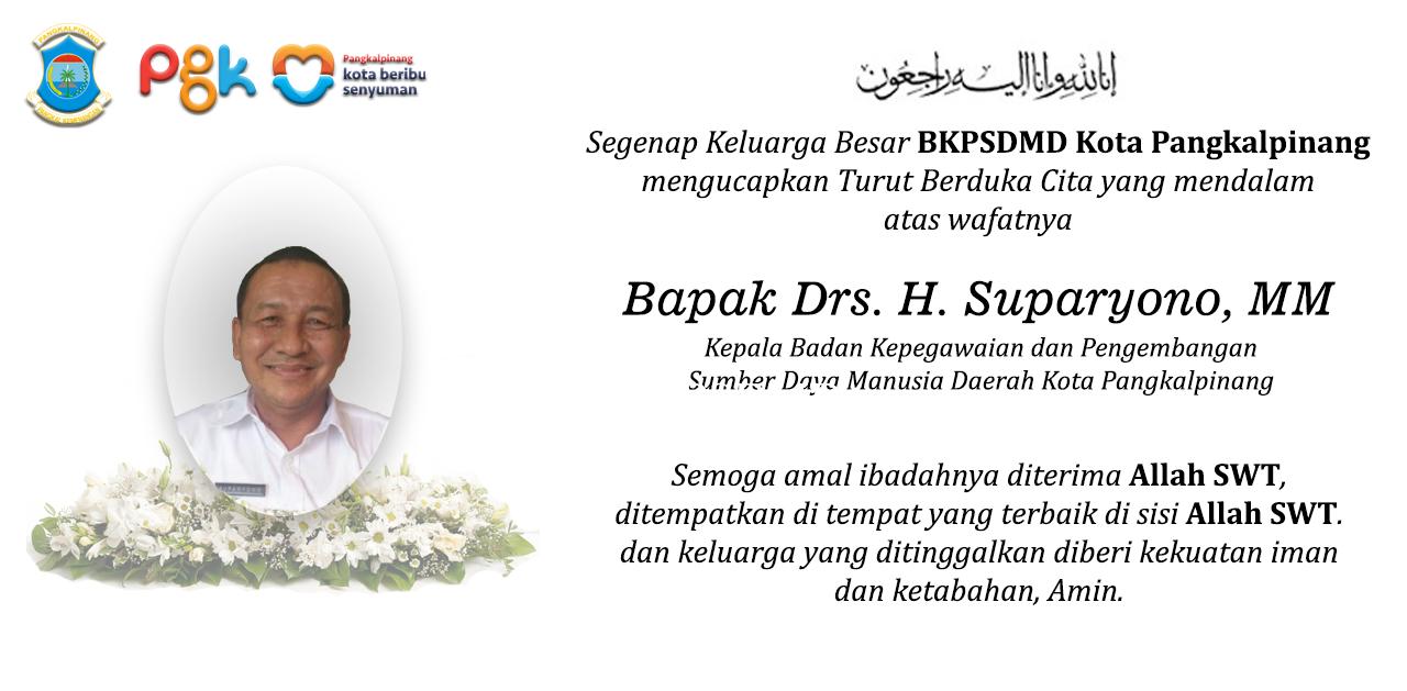 TURUT BERDUKA CITA ATAS MENINGGALNYA BAPAK DRS. H. SUPARYONO, MM KEPALA BKPSDMD KOTA PANGKALPINANG